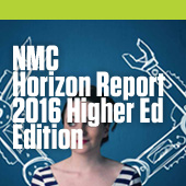 NMC Horizon Report - 2016 Higher Ed Edition